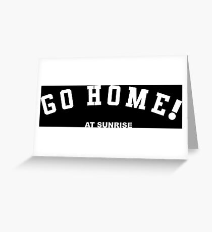 GO HOME! at sunrise Greeting Card