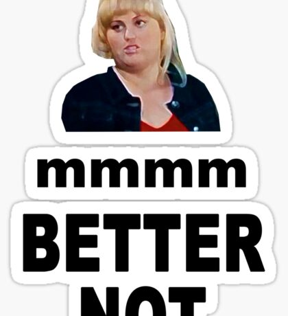 Crystal Meth Quote - Fat Amy Sticker