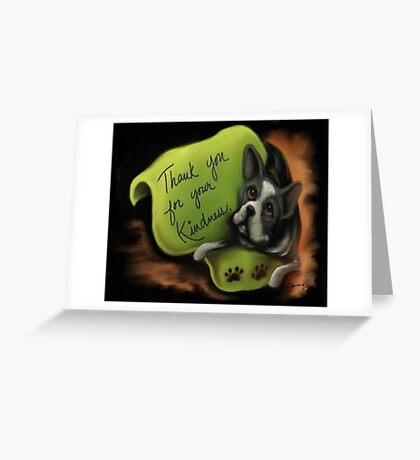 Boston Terrier~Dog~Thank you for your KINDNESS~ Greeting Card