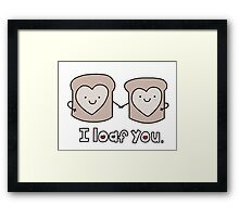 I Loaf You Framed Print