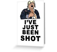 IVE JUST BEEN SHOT - Fat Amy Greeting Card