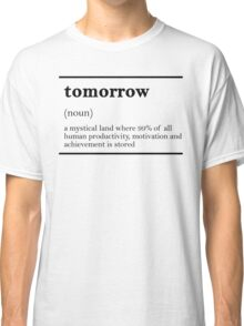 TOMORROW-MOTIVATIONNAL Classic T-Shirt
