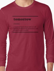 TOMORROW-MOTIVATIONNAL Long Sleeve T-Shirt