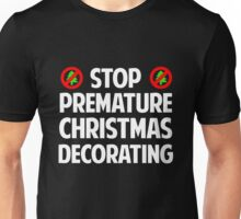 Stop Premature Christmas Decorating Unisex T-Shirt