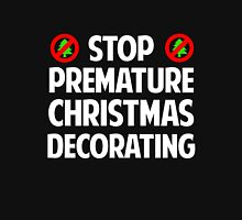 Stop Premature Christmas Decorating Unisex T-Shirt