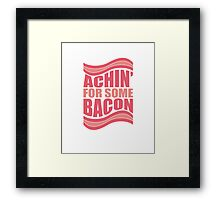 Achin' For Some Bacon Framed Print