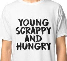 Young, Scrappy, and Hungry Classic T-Shirt