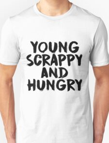 Young, Scrappy, and Hungry Unisex T-Shirt