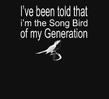 Step Brothers Quote - I've Been Told That I'm The Song Bird Of My Generation  Unisex T-Shirt