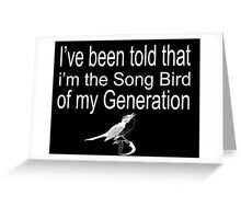 Step Brothers Quote - I've Been Told That I'm The Song Bird Of My Generation  Greeting Card