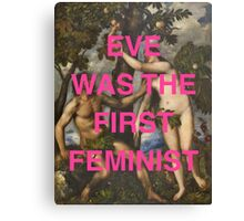 Eve Was The First Feminist Canvas Print