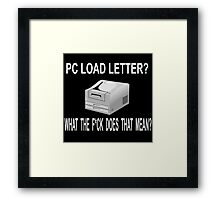 Office Space Quote - PC Load Letter? Framed Print