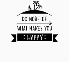 Do more of what makes you happy Unisex T-Shirt