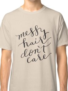 messy hair don't care Classic T-Shirt