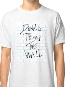 Donald Trump: The Wall/Pink Floyd Classic T-Shirt