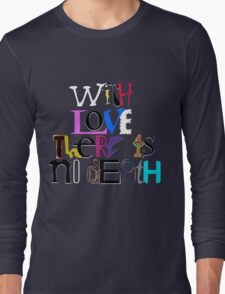 """""""With Love There Is No Death"""" Long Sleeve T-Shirt"""