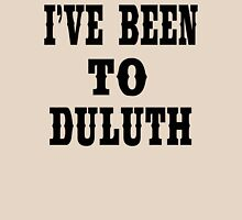 The Great Outdoors - I've Been To Duluth Unisex T-Shirt