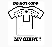 Do Not Copy My Shirt ! Unisex T-Shirt