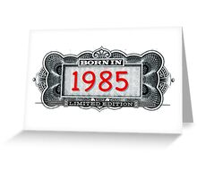 Born In 1985 - Limited Edition Greeting Card