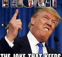 TRUMP: The Joke That keeps On Telling Itself by riotgear