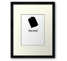 Hey, Sexy! Framed Print