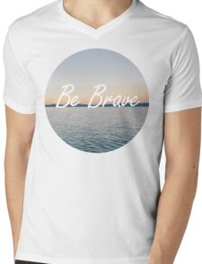 Even if you're not, be brave. Mens V-Neck T-Shirt