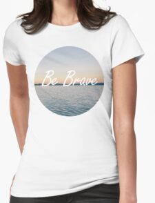 Even if you're not, be brave. Womens Fitted T-Shirt
