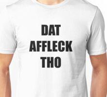 DAT AFFLECK THO Unisex T-Shirt