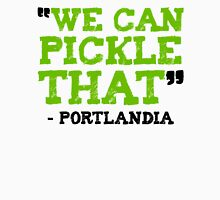 We Can Pickle That - Portlandia Unisex T-Shirt