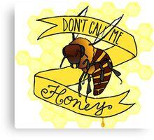 Don't Call Me Honey Canvas Print