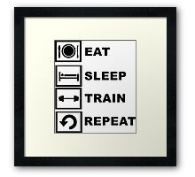Eat, sleep, train, repeat. Framed Print