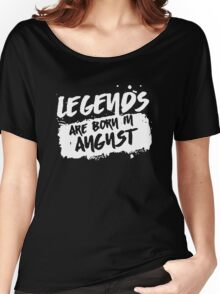 Legends Are Born In August Birthday  Women's Relaxed Fit T-Shirt