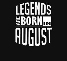 Legends Are Born In August Birthday Unisex T-Shirt