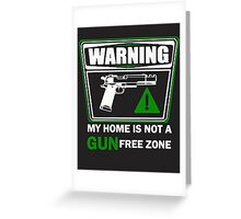 My Home is not a GUN Free Zone Greeting Card