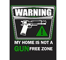 My Home is not a GUN Free Zone Photographic Print
