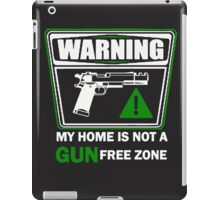 My Home is not a GUN Free Zone iPad Case/Skin