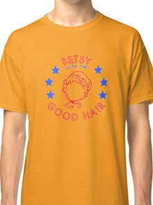 Good Hair Betsy Classic T-Shirt