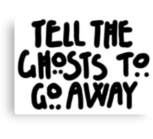 Tell The Ghosts Canvas Print