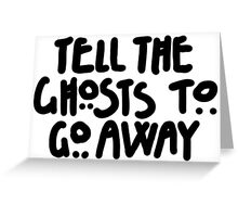 Tell The Ghosts Greeting Card