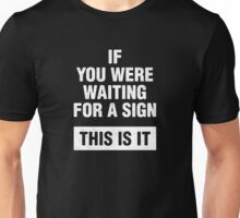 If you were waiting for a sign. This is it. Unisex T-Shirt