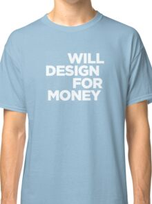 Will Design for Money Classic T-Shirt