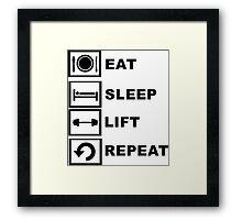 Eat, sleep, lift, repeat. Framed Print