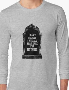 Tombstone, I can't believe I ate all that kale for nothing Long Sleeve T-Shirt
