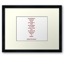 everybody is a genius. -albert einstein Framed Print
