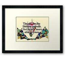 Thanks for the Dadaist pep talk. I feel much more abstract now. Framed Print