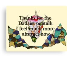 Thanks for the Dadaist pep talk. I feel much more abstract now. Canvas Print