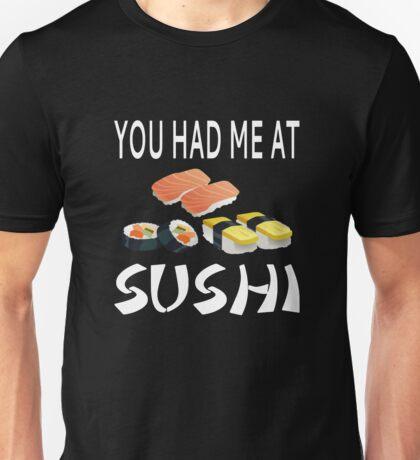 You Had Me At Sushi Unisex T-Shirt