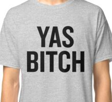 Yas Bitch (Black) Classic T-Shirt