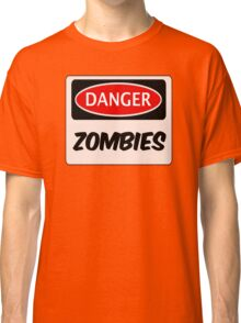 DANGER ZOMBIES FUNNY FAKE SAFETY DANGER SIGN Classic T-Shirt