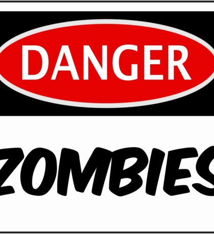 DANGER ZOMBIES FUNNY FAKE SAFETY DANGER SIGN Sticker